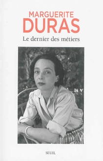 Le dernier des métiers : entretiens, 1962-1991 - MargueriteDuras