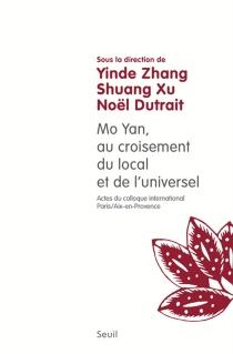 Mo Yan, au croisement du local et de l'universel : actes du colloque international de Paris et Aix-en-Provence, octobre 2013 et septembre 2014 -
