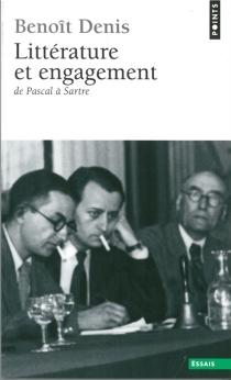 Littérature et engagement : de Pascal à Sartre - BenoîtDenis