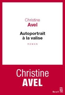Autoportrait à la valise - ChristineAvel