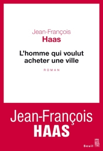 L'homme qui voulut acheter une ville - Jean-FrançoisHaas