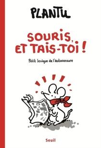 Souris et tais-toi ! : petit lexique de l'autocensure - Plantu