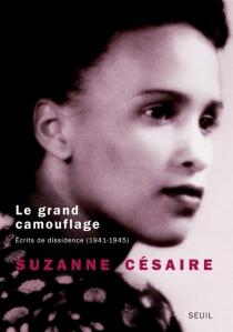 Le grand camouflage : écrits de dissidence (1941-1945) - SuzanneCésaire