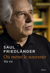 Où mène le souvenir : ma vie - SaulFriedländer