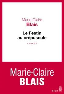 Le festin au crépuscule - Marie-ClaireBlais
