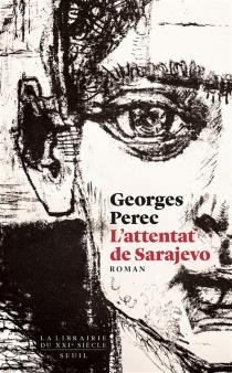 L'attentat de Sarajevo : récit - GeorgesPerec
