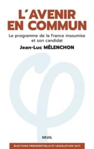 L'avenir en commun : le programme de la France insoumise et son candidat Jean-Luc Mélenchon : élections présidentielle et législatives 2017