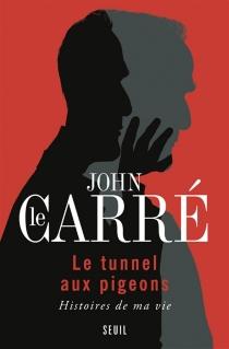 Le tunnel aux pigeons : histoires de ma vie - JohnLe Carré
