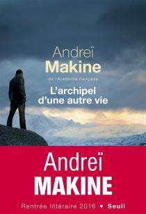 L'archipel d'une autre vie - AndreïMakine