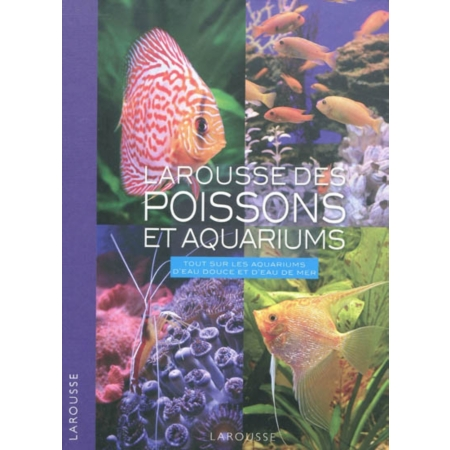 larousse des poissons et aquariums tout sur les aquariums d 39 eau douce et d 39 eau de mer. Black Bedroom Furniture Sets. Home Design Ideas