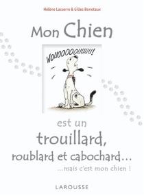Mon chien est un trouillard, roublard et cabochard... : mais c'est mon chien ! - GillesBonotaux