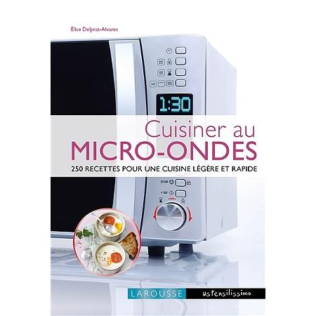 Cuisiner au micro ondes 250 recettes pour une cuisine - Cuisiner au micro onde ...
