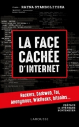 La face cachée d'Internet : hackers, dark net, deep web, Anonymous, bitcoins, information blanche... - Rayna Stamboliyska