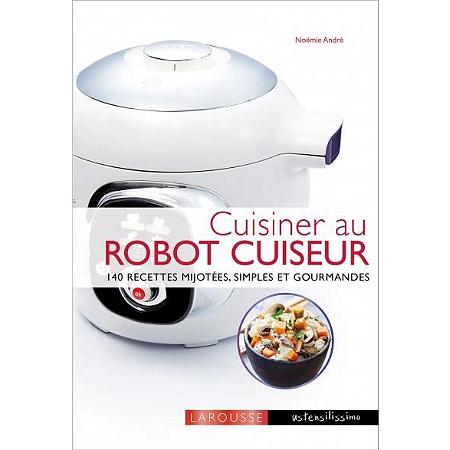 cuisiner au robot cuiseur 190 recettes mijot es simples et gourmandes autres cuisine. Black Bedroom Furniture Sets. Home Design Ideas