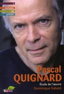 Pascal Quignard : étude de l'oeuvre - DominiqueRabaté