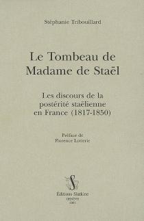 Le tombeau de madame de Staël : les discours de la postérité staëlienne en France (1817-1850) - StéphanieTribouillard