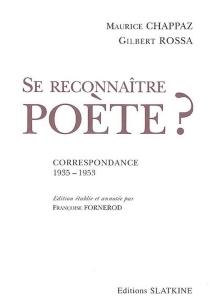 Se reconnaître poète ? : correspondance 1935-1953 - MauriceChappaz