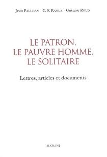 Le patron, le pauvre homme, le solitaire : lettres, articles et documents - JeanPaulhan
