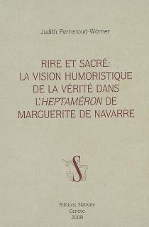Rire et sacré : la vision humoristique de la vérité dans l'Heptaméron de Marguerite de Navarre - JudithPerrenoud-Wörner