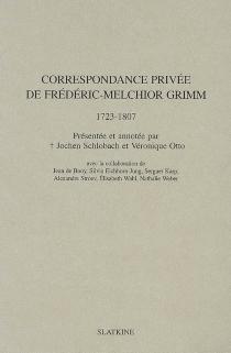 Correspondance privée de Frédéric-Melchior Grimm (1723-1807) - Friedrich MelchiorGrimm