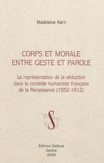 Corps et morale entre geste et parole : la représentation de la séduction dans la comédie humaniste française de la Renaissance (1552-1612) - MadeleineKern