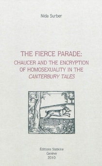 The fierce parade : Chaucer and the encryption of homosexuality in the Canterbury Tales - Nida Surber