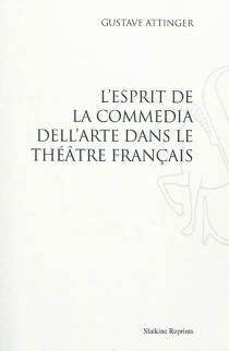 L'esprit de la Commedia dell'arte dans le théâtre français - GustaveAttinger