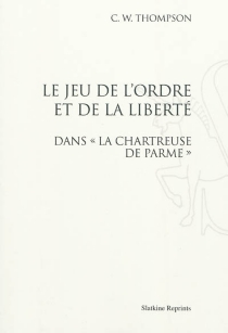 Le jeu de l'ordre et de la liberté dans La chartreuse de Parme - Christopher WarwickThompson