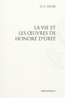 La vie et les œuvres de Honoré d'Urfé - Claude-OdonReure