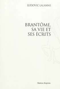 Brantôme, sa vie et ses écrits - LudovicLalanne