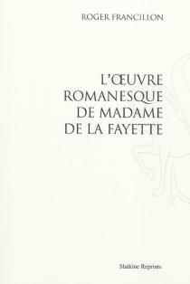 L'oeuvre romanesque de Madame de La Fayette - RogerFrancillon