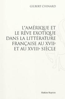L'Amérique et le rêve exotique dans la littérature française au XVIIe et au XVIIIe siècle - GilbertChinard