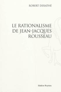 Le rationalisme de Jean-Jacques Rousseau - RobertDerathé