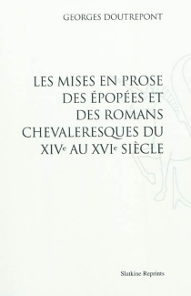 Les mises en prose des épopées et des romans chevaleresques du XIVe au XVIe siècle - GeorgesDoutrepont