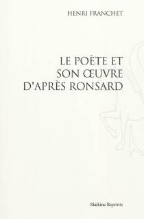 Le poète et son oeuvre d'après Ronsard - HenriFranchet