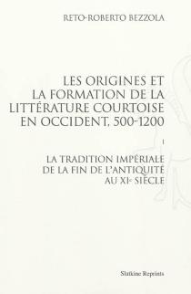 Les origines et la formation de la littérature courtoise en Occident, 500-1200 - Reto RaduolfBezzola