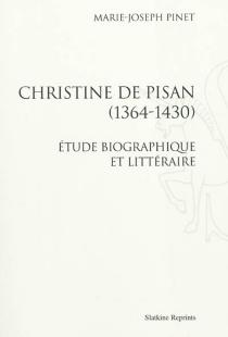 Christine de Pisan (1364-1430) : étude biographique et littéraire - Marie-JosèphePinet