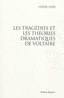 Les tragédies et les théories dramatiques de Voltaire - HenriLion