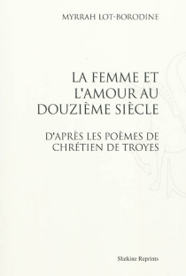 La femme et l'amour au douzième siècle, d'après les poèmes de Chrétien de Troyes - MyrrhaLot-Borodine