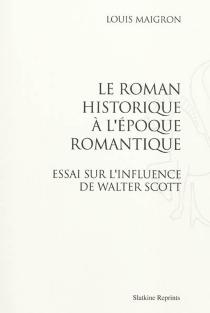 Le roman historique à l'époque romantique : essai sur l'influence de Walter Scott - LouisMaigron