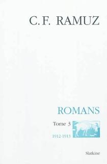 Oeuvres complètes| Romans | Volume 3, 1912-1913 - Charles-FerdinandRamuz