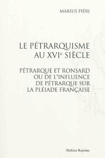 La pétrarquisme au XVIe siècle : Pétrarque et Ronsard ou De l'influence de Pétrarque sur la Pléiade française - MariusPiéri