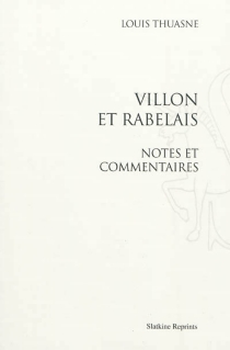 Villon et Rabelais : notes et commentaires - Louis Thuasne