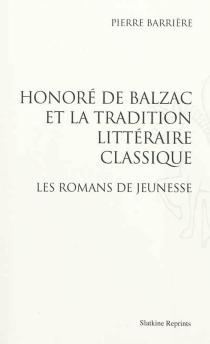 Honoré de Balzac et la tradition littéraire classique| Honoré de Balzac : les romans de jeunesse - PierreBarrière