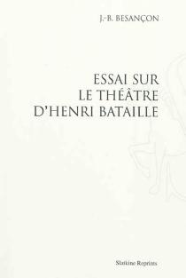 Essai sur le théâtre d'Henri Bataille - J.B.Besançon