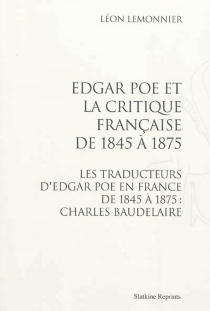 Edgar Poe et la critique française de 1845 à 1875| Les traducteurs d'Edgar Poe en France de 1845 à 1875 : Charles Baudelaire - LéonLemonnier