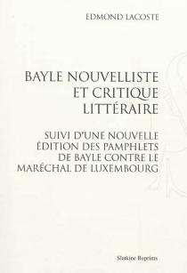 Bayle nouvelliste et critique littéraire| Suivi de Nouvelles éditions des pamphlets de Bayle contre le maréchal de Luxembourg - PierreBayle