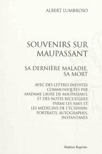 Souvenirs sur Maupassant : sa dernière maladie, sa mort : avec des lettres inédites communiquées par Madame Laure de Maupassant, et des notes recueillies parmi les amis et les médecins de l'écrivain, portraits, autographes, instantanés - AlbertLumbroso