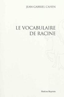 Le vocabulaire de Racine - Jean-GabrielCahen