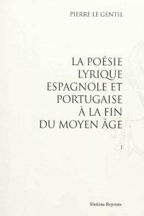 La poésie lyrique espagnole et portugaise à la fin du Moyen Age - PierreLe Gentil